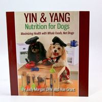 Yin & Yang Nutrition for Dogs: Maximizing Health With Whole Foods, Not Drugs (BX26)